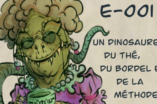 E001 – du thé, un dinosaure, du bordel et de la méthode
