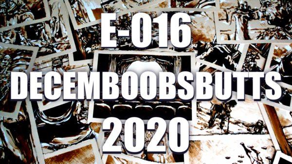 E016 – decemboobsbutts 2020