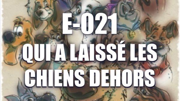 E021 – Qui a laissé les chiens dehors