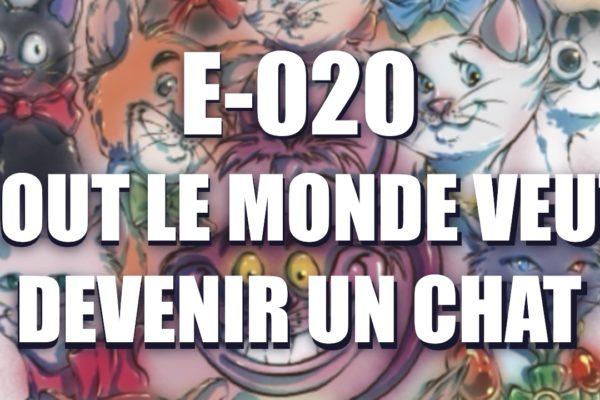 E020 – tout le monde veut devenir un chat