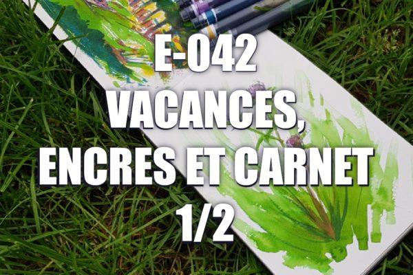 E042 – Vacances, encres et carnet 1/2