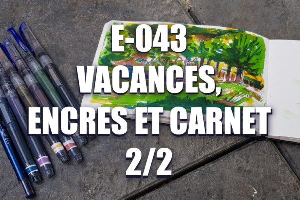 E043 – Vacances, encres et carnet 2/2